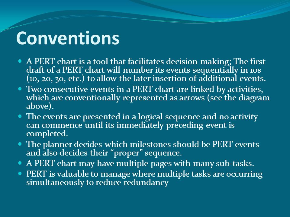 Conventions A PERT chart is a tool that facilitates decision making; The first draft of a PERT chart will number its events sequentially in 10s (10, 2