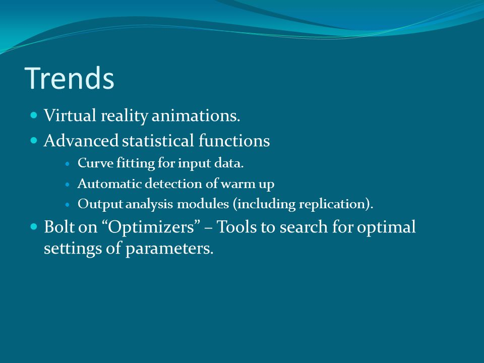 Trends Virtual reality animations. Advanced statistical functions Curve fitting for input data. Automatic detection of warm up Output analysis modules