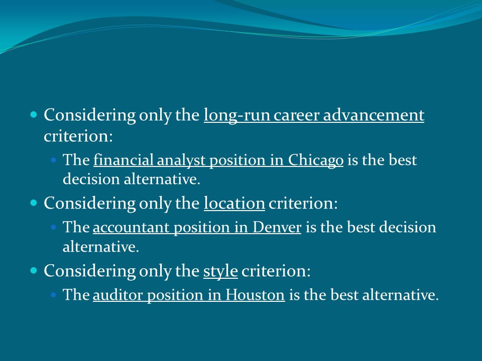 Considering only the long-run career advancement criterion: The financial analyst position in Chicago is the best decision alternative. Considering on