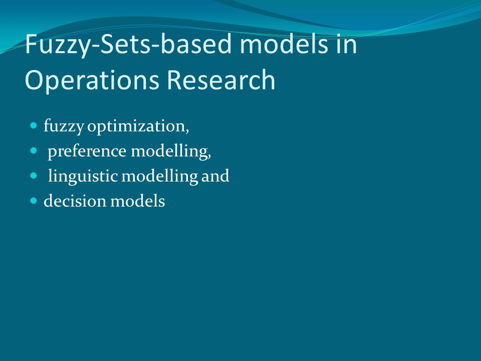 Fuzzy-Sets-based models in Operations Research fuzzy optimization, preference modelling, linguistic modelling and decision models