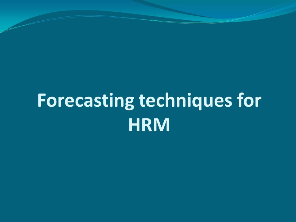 Forecasting techniques for HRM
