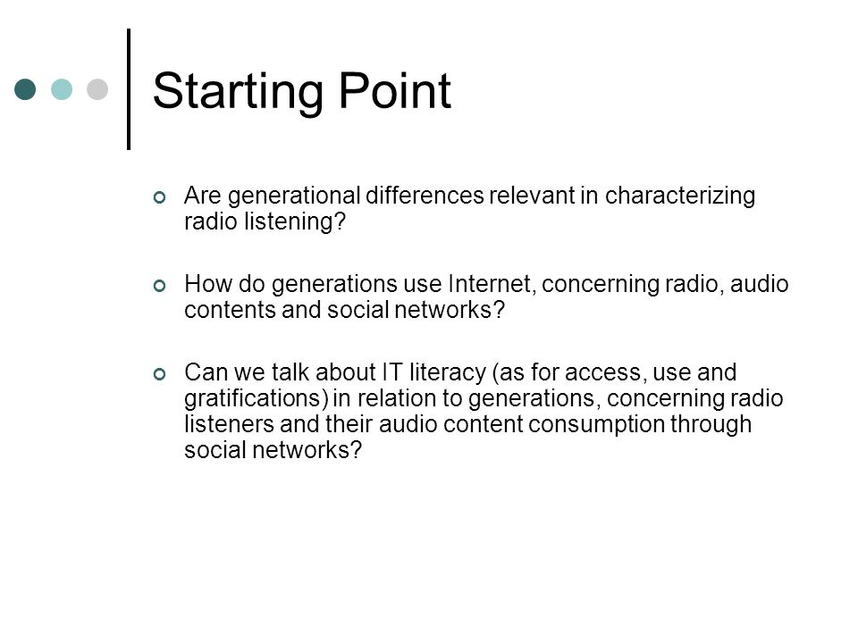 General Objectives Develop broad understanding of social and interpersonal motives for radio and audio listening.