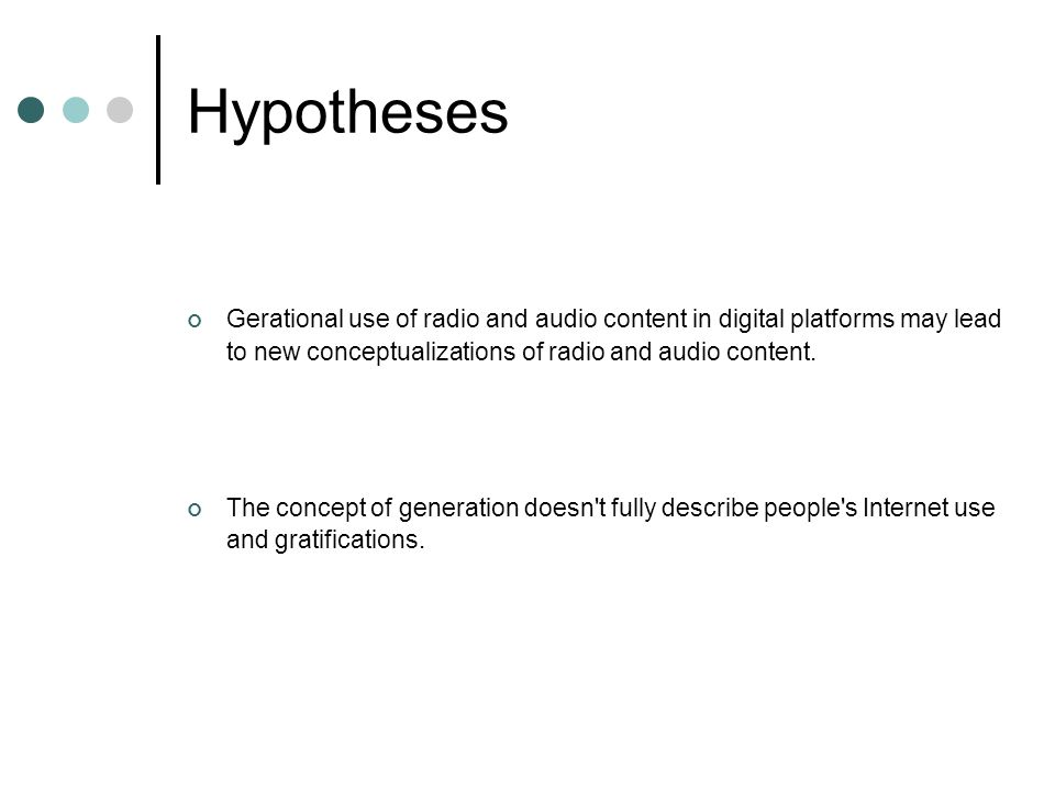 Hypotheses Gerational use of radio and audio content in digital platforms may lead to new conceptualizations of radio and audio content.