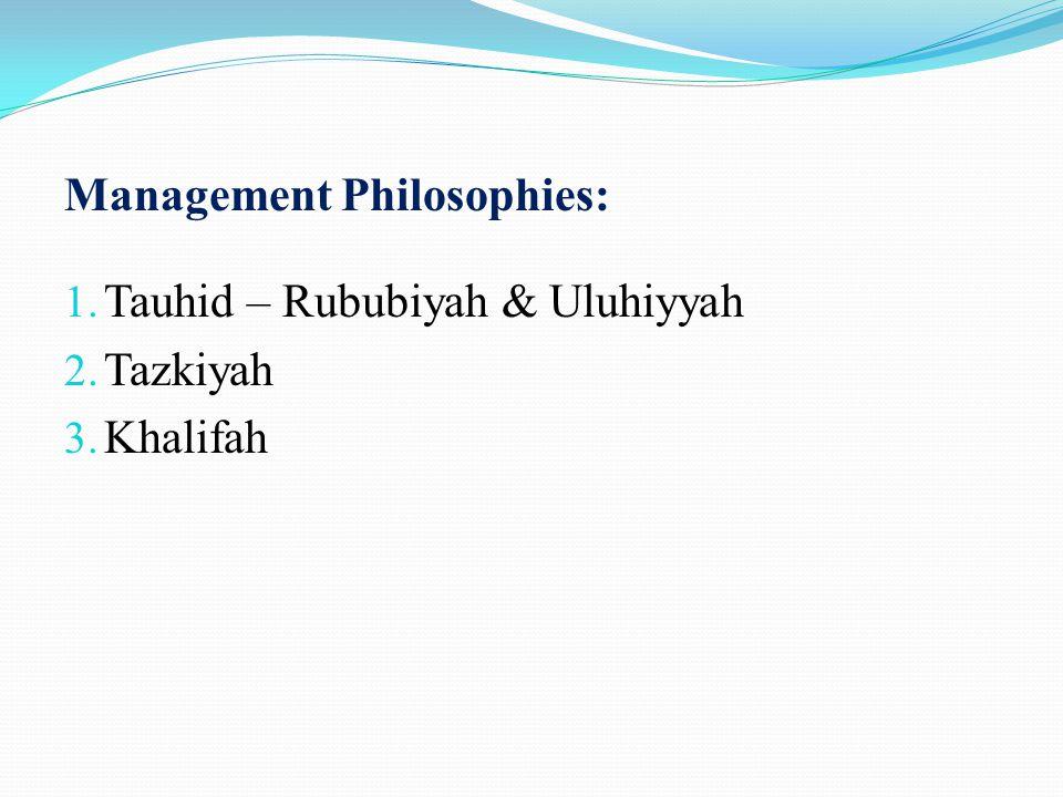 Management Philosophies: 1. Tauhid – Rububiyah & Uluhiyyah 2. Tazkiyah 3. Khalifah