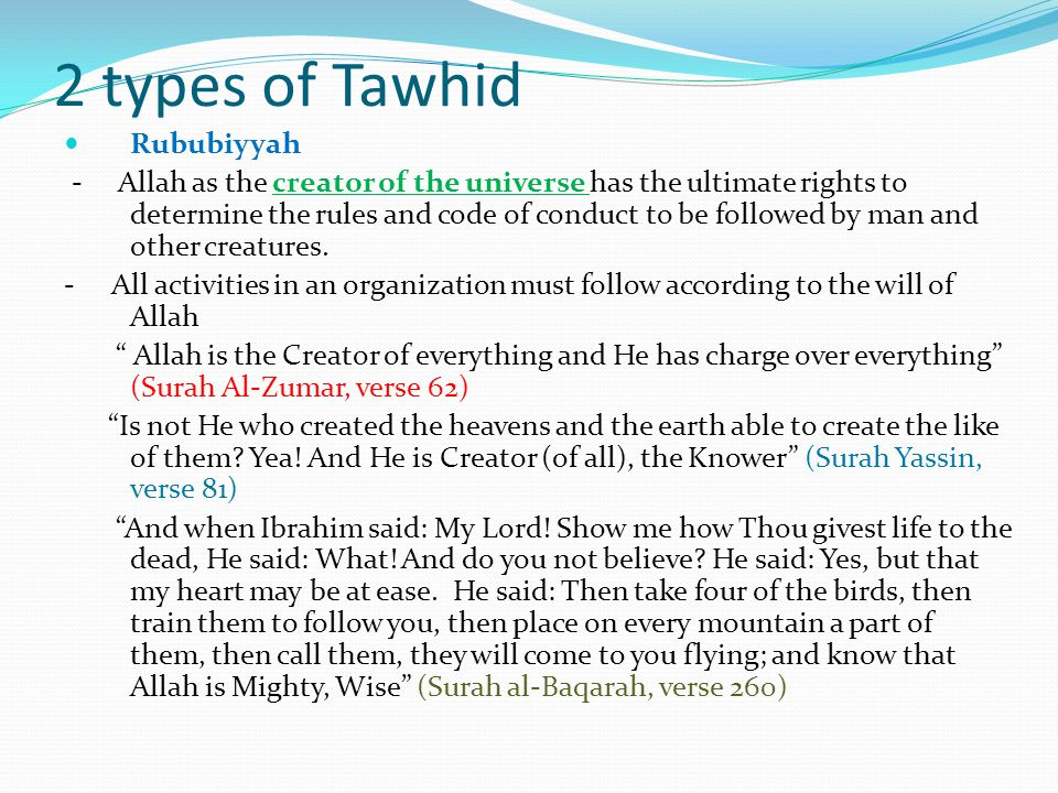 2 types of Tawhid Rububiyyah - Allah as the creator of the universe has the ultimate rights to determine the rules and code of conduct to be followed by man and other creatures.