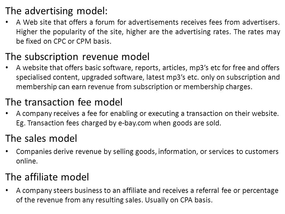 The advertising model: A Web site that offers a forum for advertisements receives fees from advertisers. Higher the popularity of the site, higher are