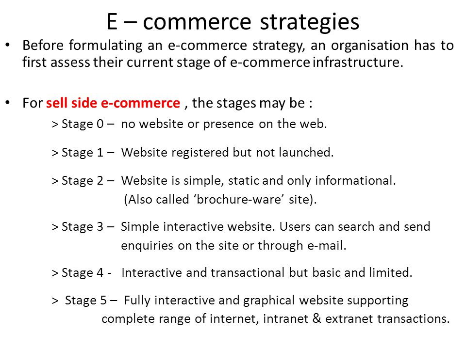 E – commerce strategies Before formulating an e-commerce strategy, an organisation has to first assess their current stage of e-commerce infrastructur