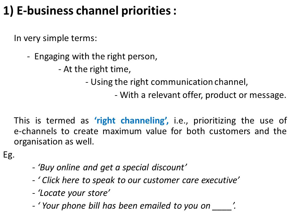 1) E-business channel priorities : In very simple terms: - Engaging with the right person, - At the right time, - Using the right communication channe