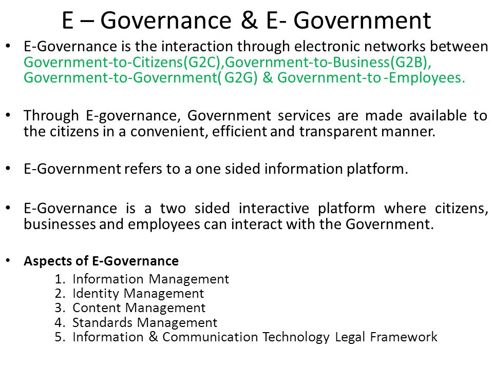 E – Governance & E- Government E-Governance is the interaction through electronic networks between Government-to-Citizens(G2C),Government-to-Business(