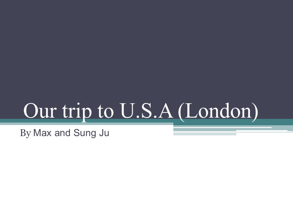 Our trip to U.S.A (London) By Max and Sung Ju