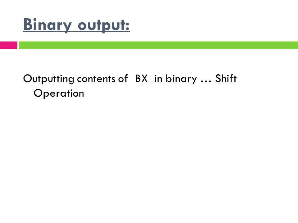 Binary output: Outputting contents of BX in binary … Shift Operation