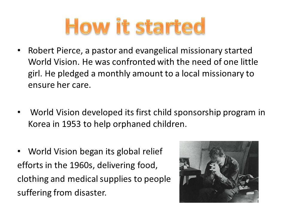 Robert Pierce, a pastor and evangelical missionary started World Vision.