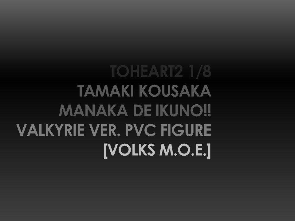 TOHEART2 1/8 TAMAKI KOUSAKA MANAKA DE IKUNO!! VALKYRIE VER. PVC FIGURE [VOLKS M.O.E.]