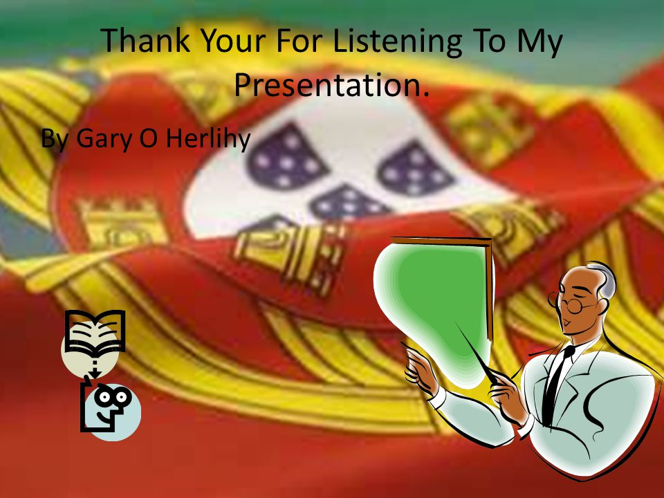 Thank Your For Listening To My Presentation. By Gary O Herlihy
