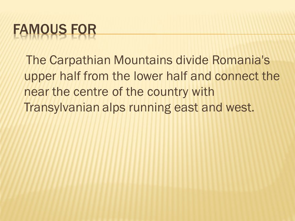 The Carpathian Mountains divide Romania s upper half from the lower half and connect the near the centre of the country with Transylvanian alps running east and west.