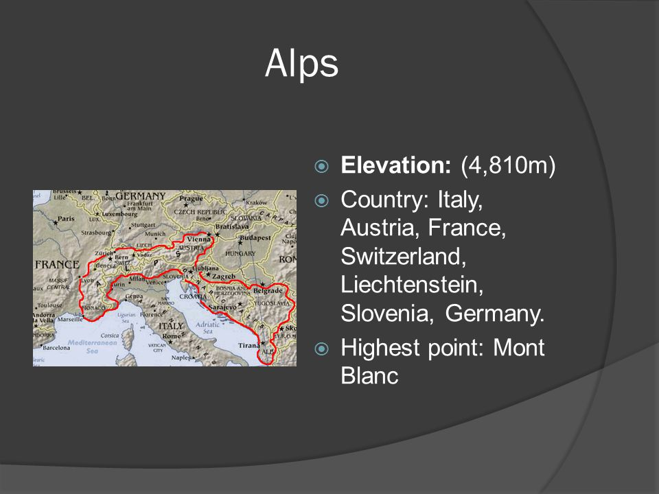 Alps  Elevation: (4,810m)  Country: Italy, Austria, France, Switzerland, Liechtenstein, Slovenia, Germany.