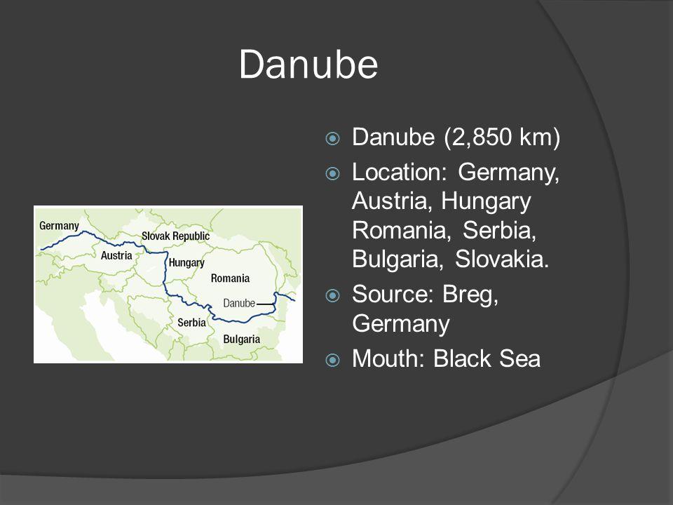 Danube  Danube (2,850 km)  Location: Germany, Austria, Hungary Romania, Serbia, Bulgaria, Slovakia.