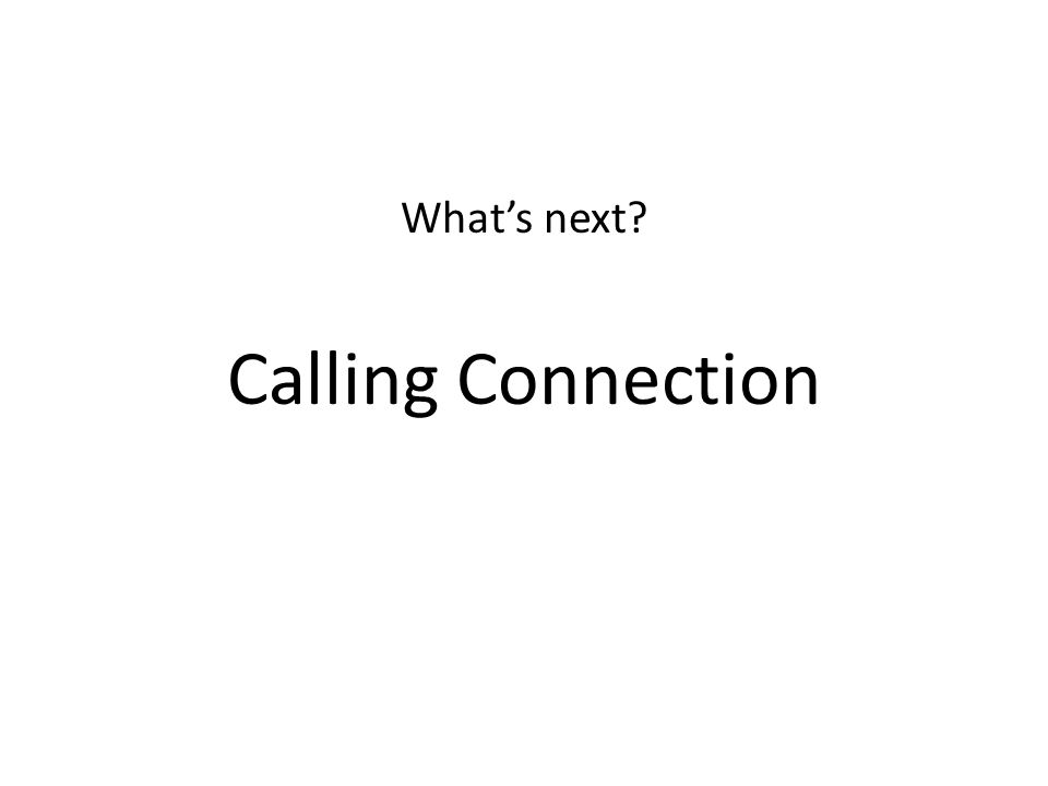 What's next? Calling Connection