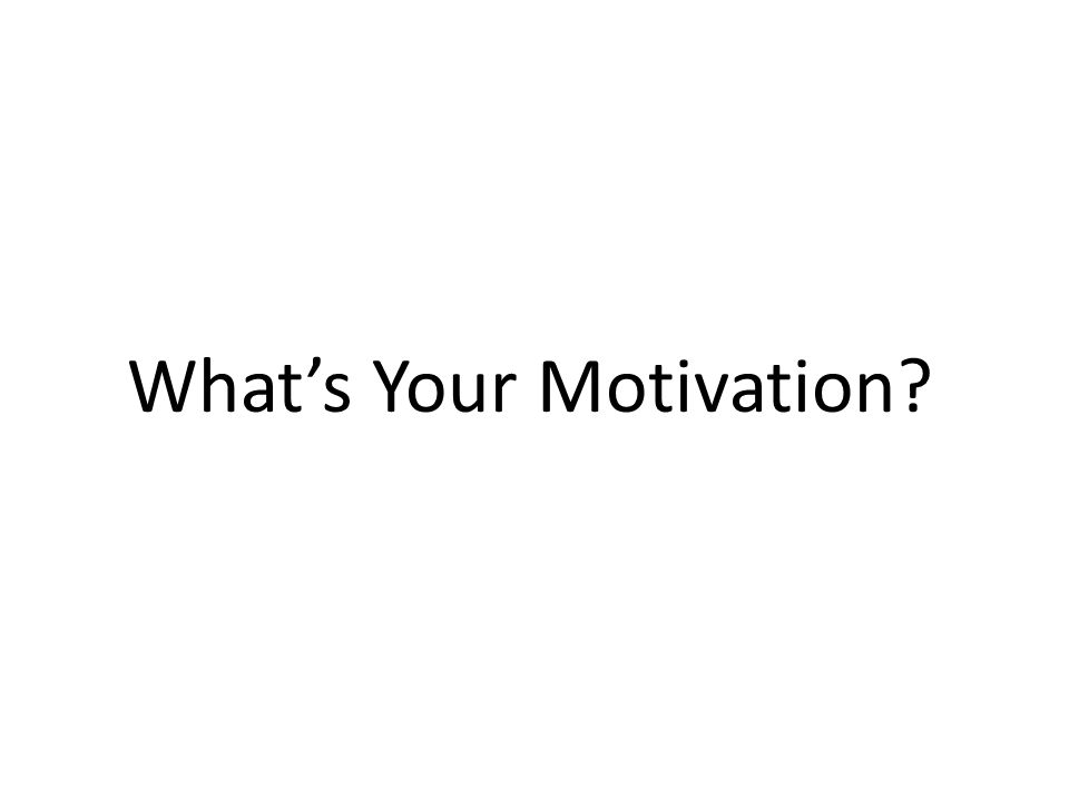 What's Your Motivation