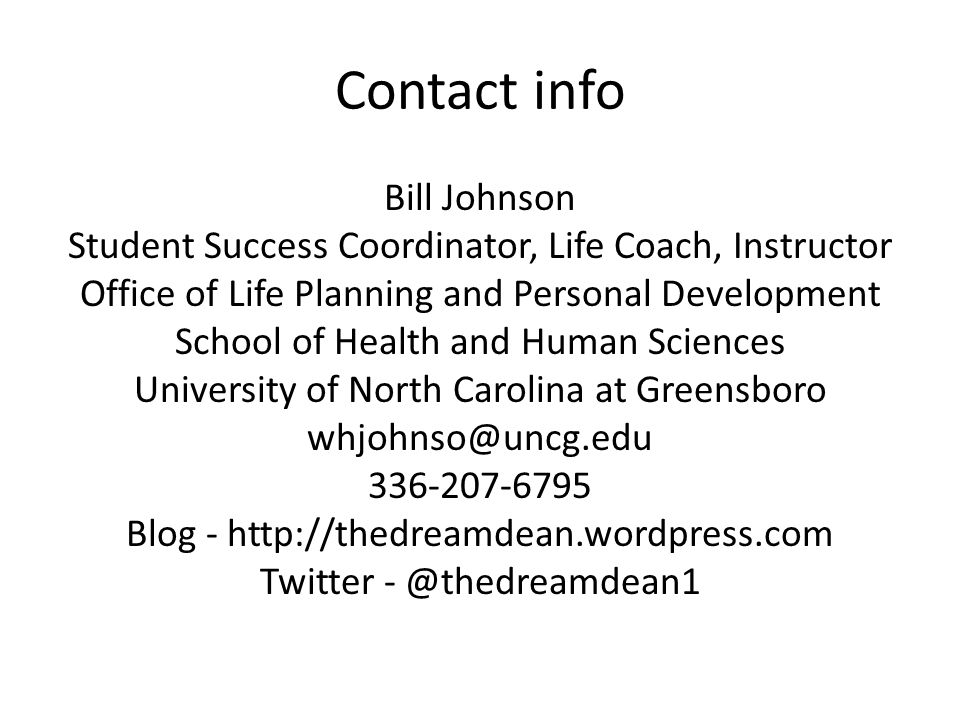 Contact info Bill Johnson Student Success Coordinator, Life Coach, Instructor Office of Life Planning and Personal Development School of Health and Human Sciences University of North Carolina at Greensboro Blog -   Twitter