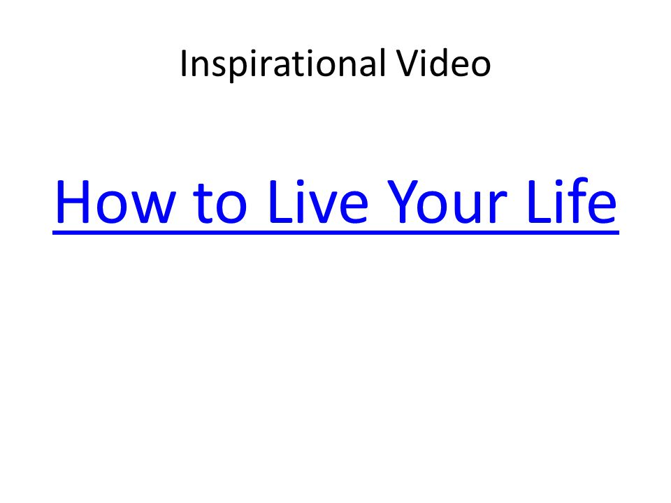 Inspirational Video How to Live Your Life