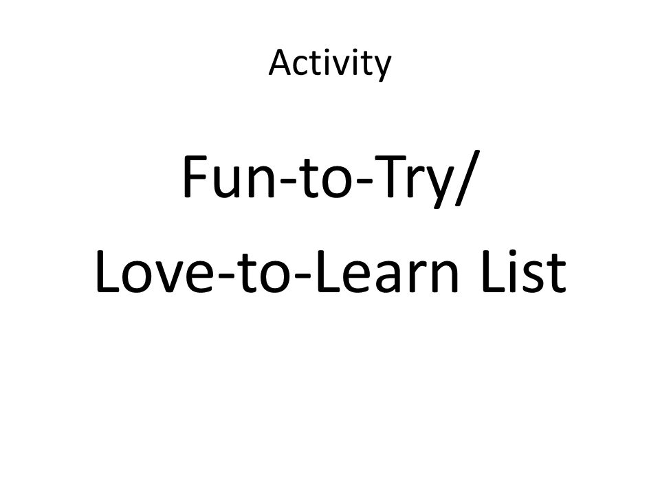 Activity Fun-to-Try/ Love-to-Learn List