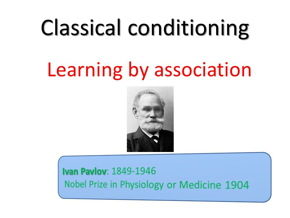 Classical conditioning Learning by association