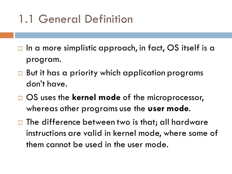 1.1 General Definition  In a more simplistic approach, in fact, OS itself is a program.