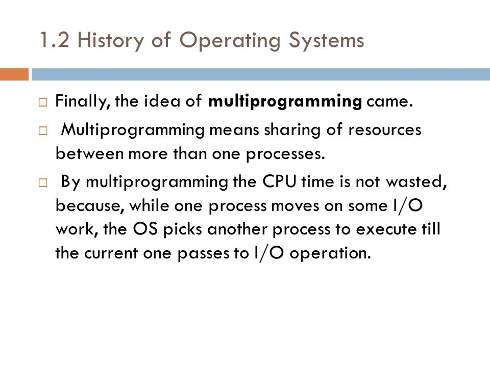 1.2 History of Operating Systems  Finally, the idea of multiprogramming came.