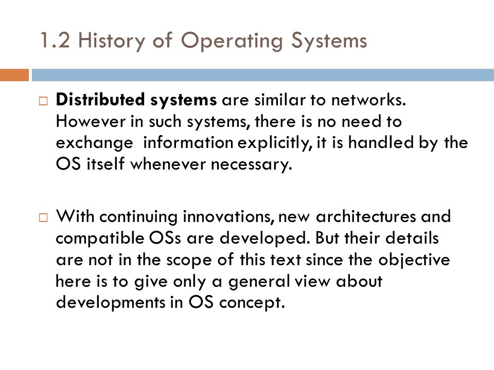 1.2 History of Operating Systems  Distributed systems are similar to networks.