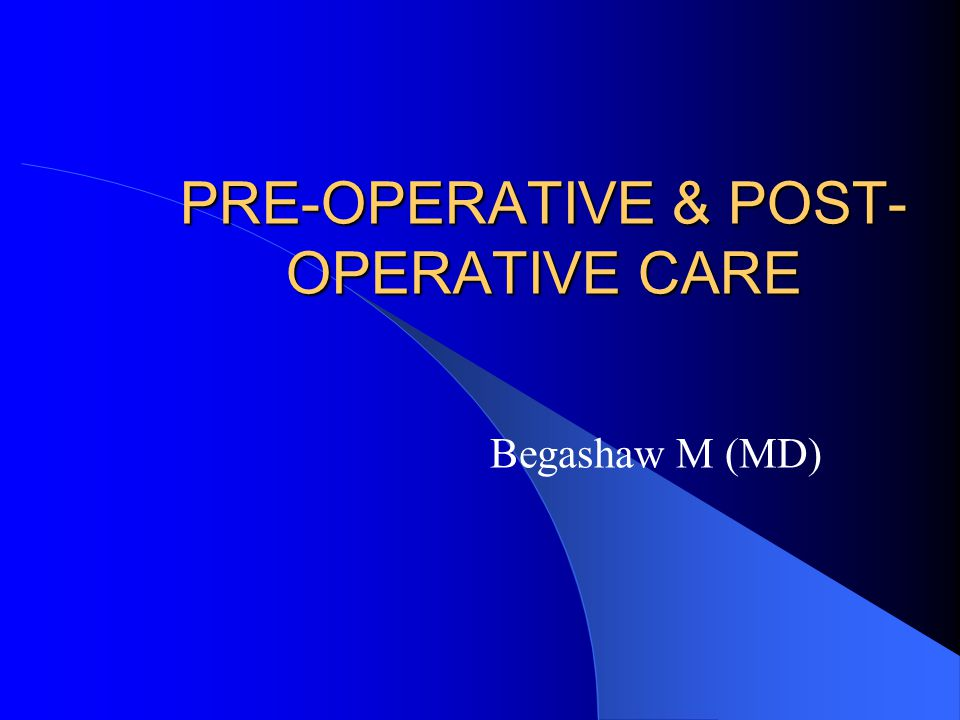 Post-operative care Aims: Comfortable, pain free recovery from operation – Immediate  recovery room – Intermediate  ward – Long term  home