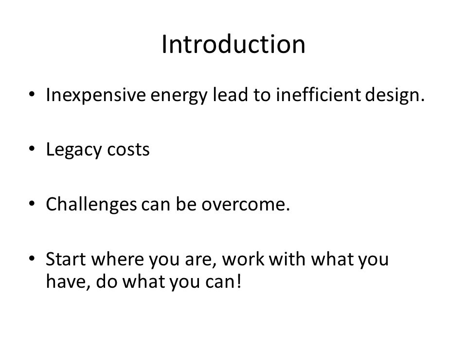Introduction Inexpensive energy lead to inefficient design.