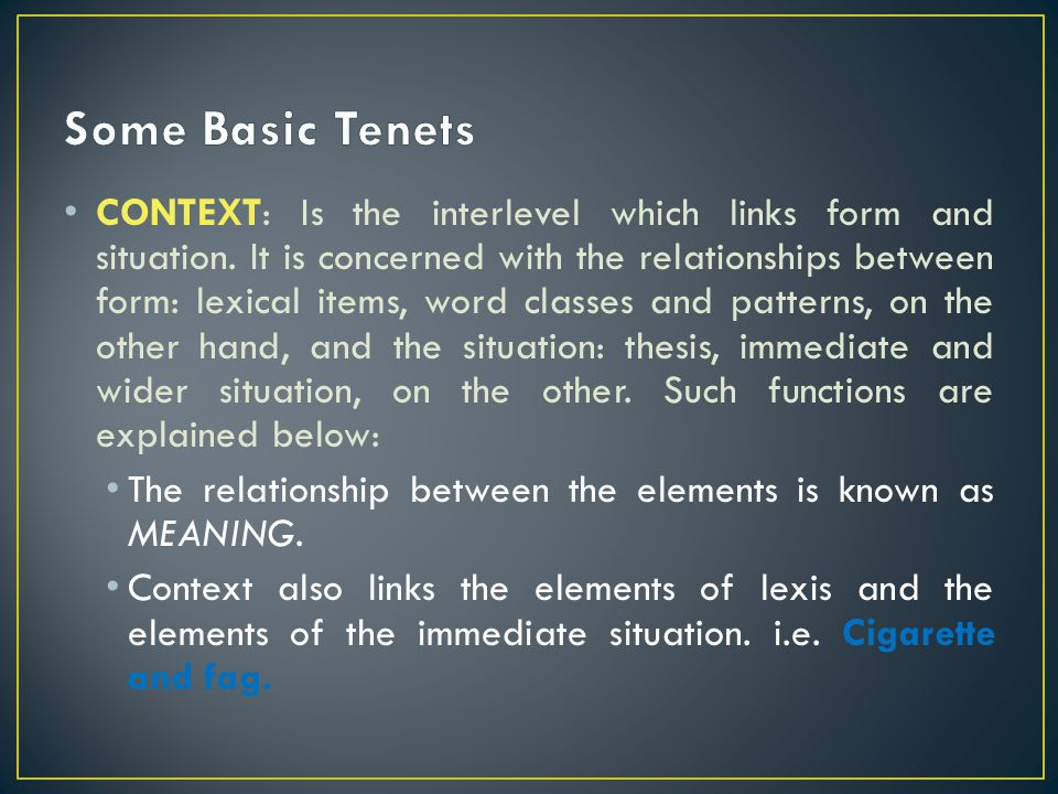 CONTEXT: Is the interlevel which links form and situation. It is concerned with the relationships between form: lexical items, word classes and patter