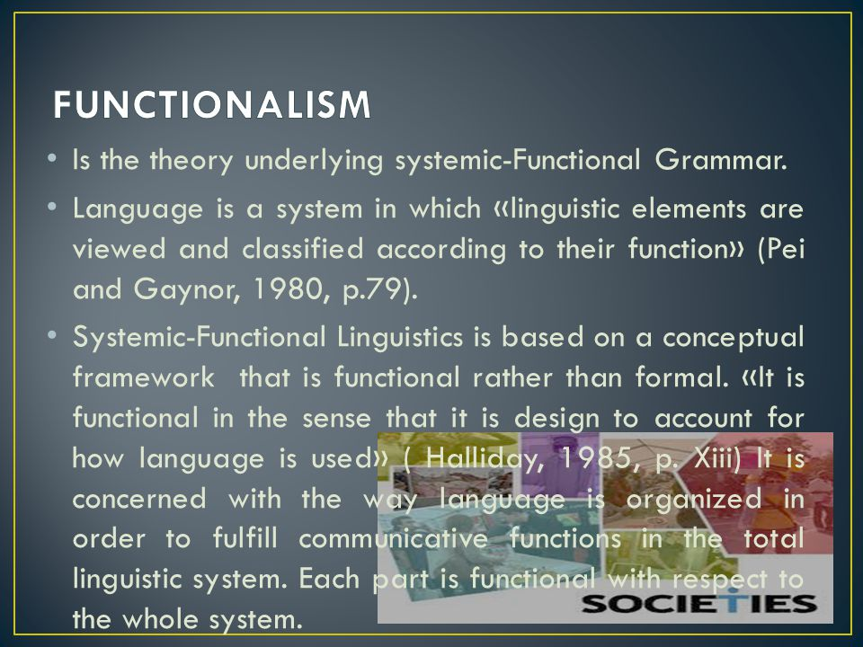 Is the theory underlying systemic-Functional Grammar. Language is a system in which «linguistic elements are viewed and classified according to their