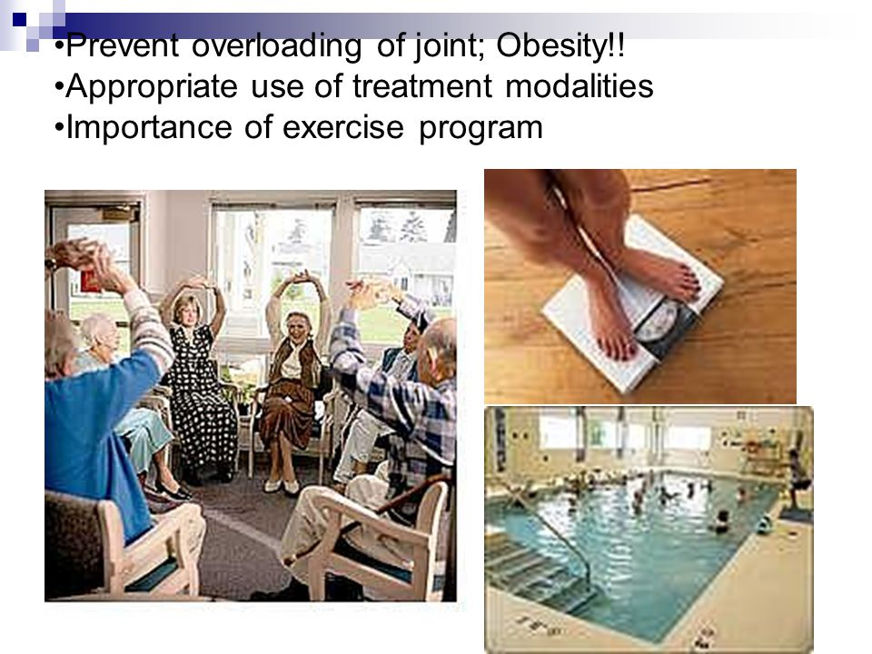 Prevent overloading of joint; Obesity!! Appropriate use of treatment modalities Importance of exercise program