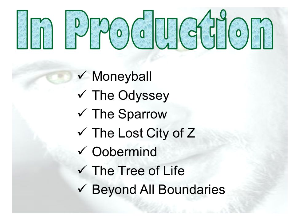 Moneyball The Odyssey The Sparrow The Lost City of Z Oobermind The Tree of Life Beyond All Boundaries