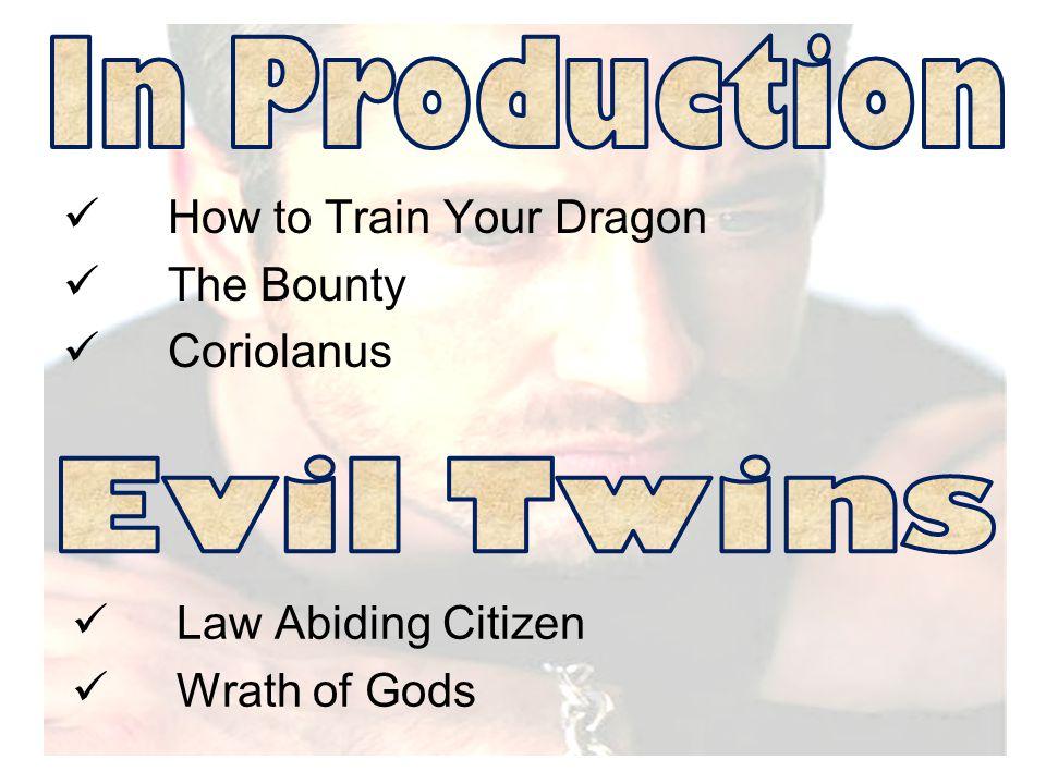 How to Train Your Dragon The Bounty Coriolanus Law Abiding Citizen Wrath of Gods