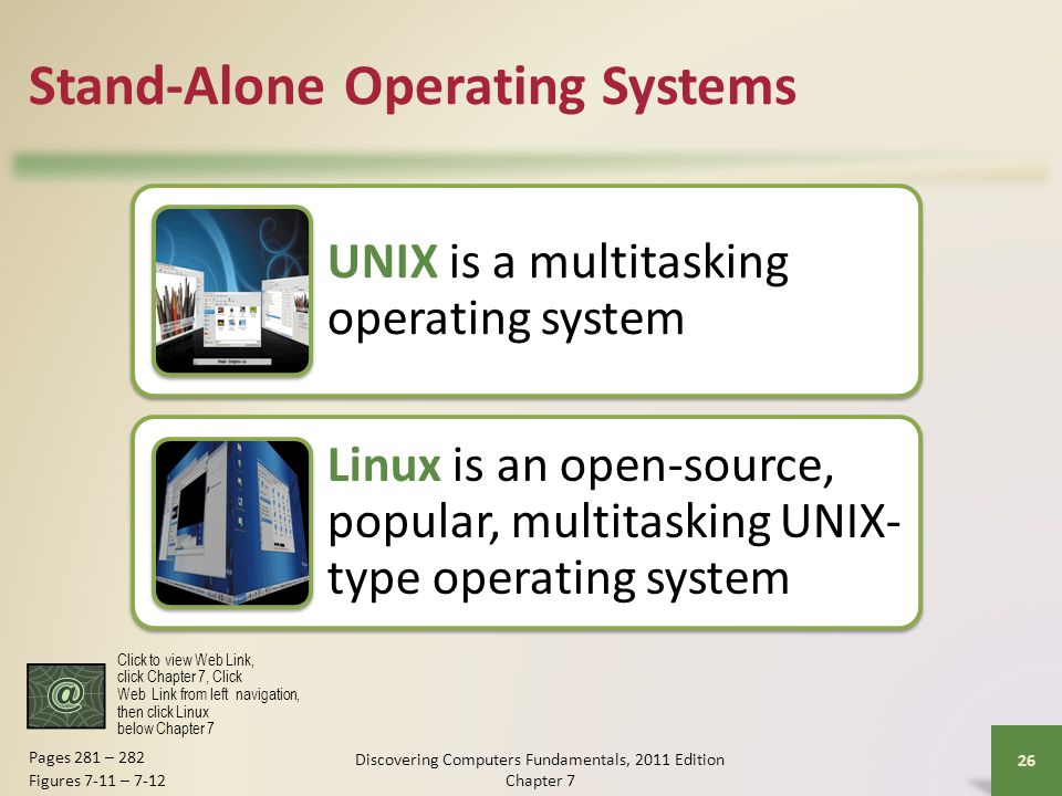 Stand-Alone Operating Systems UNIX is a multitasking operating system Linux is an open-source, popular, multitasking UNIX- type operating system Disco
