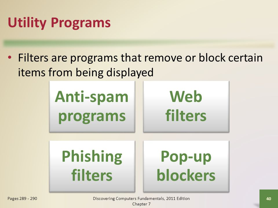 Utility Programs Filters are programs that remove or block certain items from being displayed Discovering Computers Fundamentals, 2011 Edition Chapter