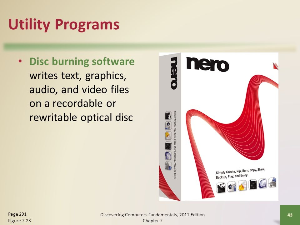 Utility Programs Disc burning software writes text, graphics, audio, and video files on a recordable or rewritable optical disc Discovering Computers