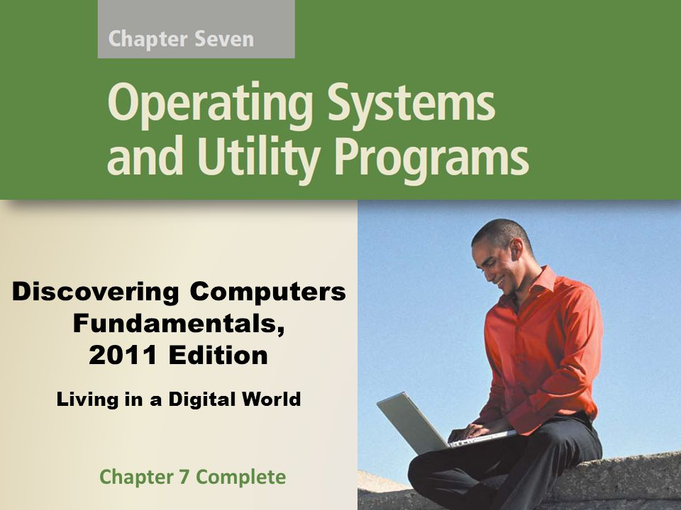 Discovering Computers Fundamentals, 2011 Edition Living in a Digital World Chapter 7 Complete
