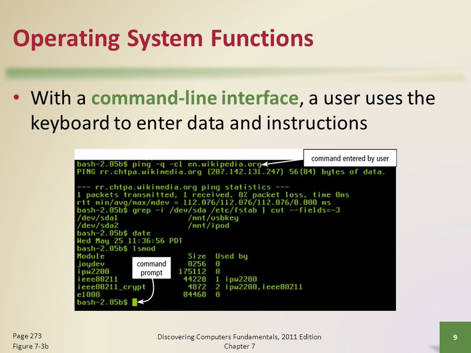 Operating System Functions Each user has a user account – A user name, or user ID, identifies a specific user – A password is a private combination of characters associated with the user name Discovering Computers Fundamentals, 2011 Edition Chapter 7 20 Page 278 Figure 7-7