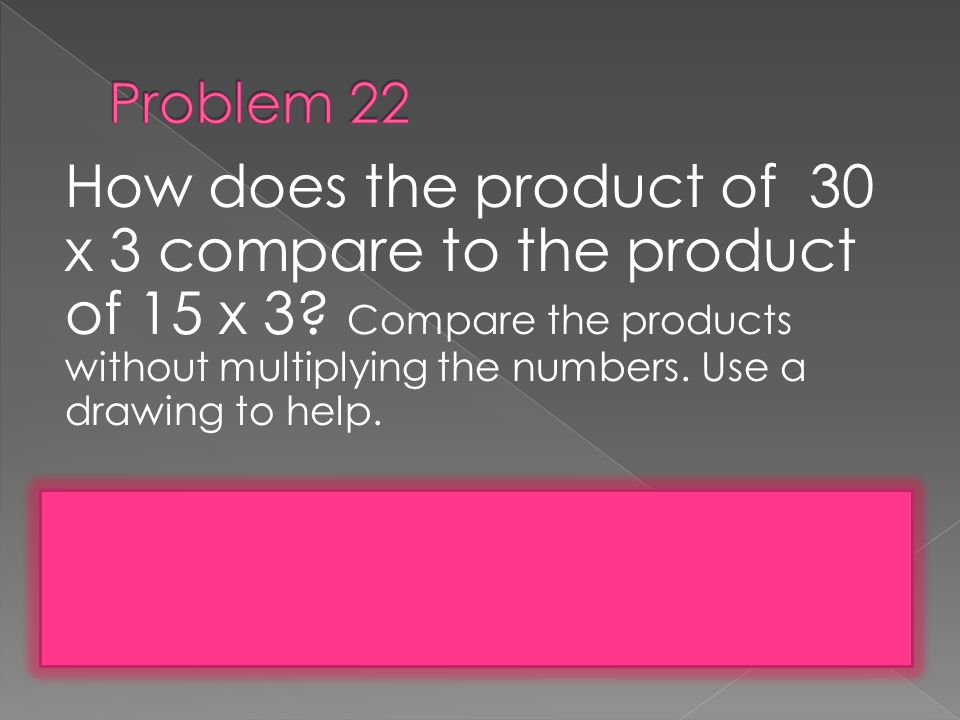 How does the product of 30 x 3 compare to the product of 15 x 3.
