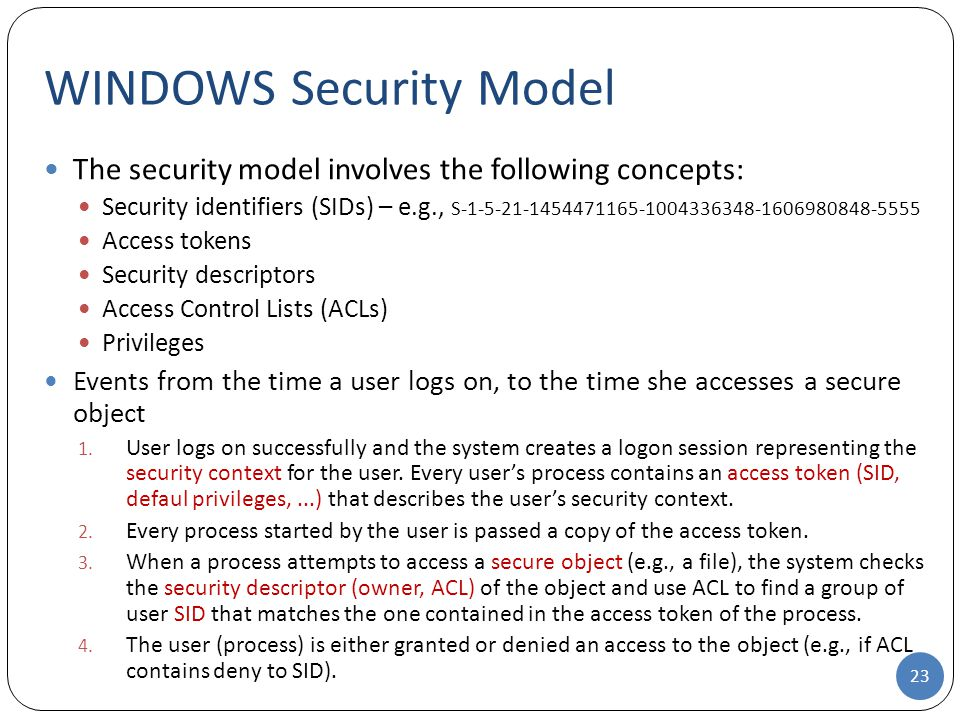 The security model involves the following concepts: Security identifiers (SIDs) – e.g., S-1-5-21-1454471165-1004336348-1606980848-5555 Access tokens S