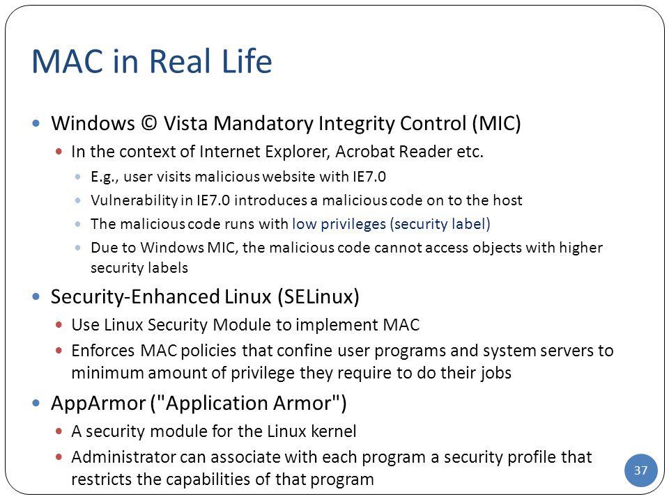 MAC in Real Life Windows © Vista Mandatory Integrity Control (MIC) In the context of Internet Explorer, Acrobat Reader etc.