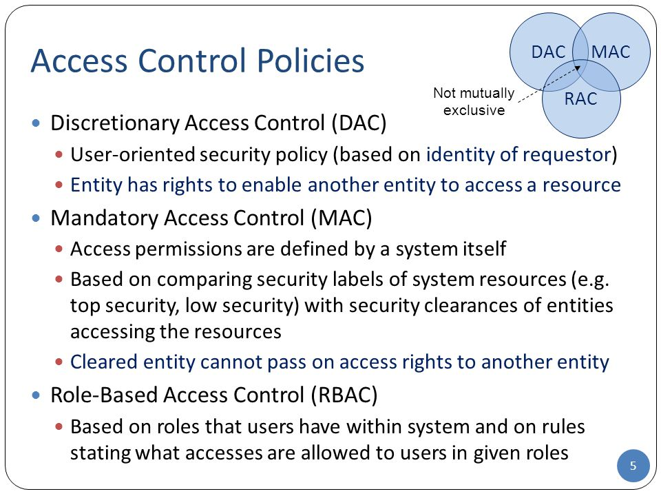 Discretionary Access Control (DAC) User-oriented security policy (based on identity of requestor) Entity has rights to enable another entity to access