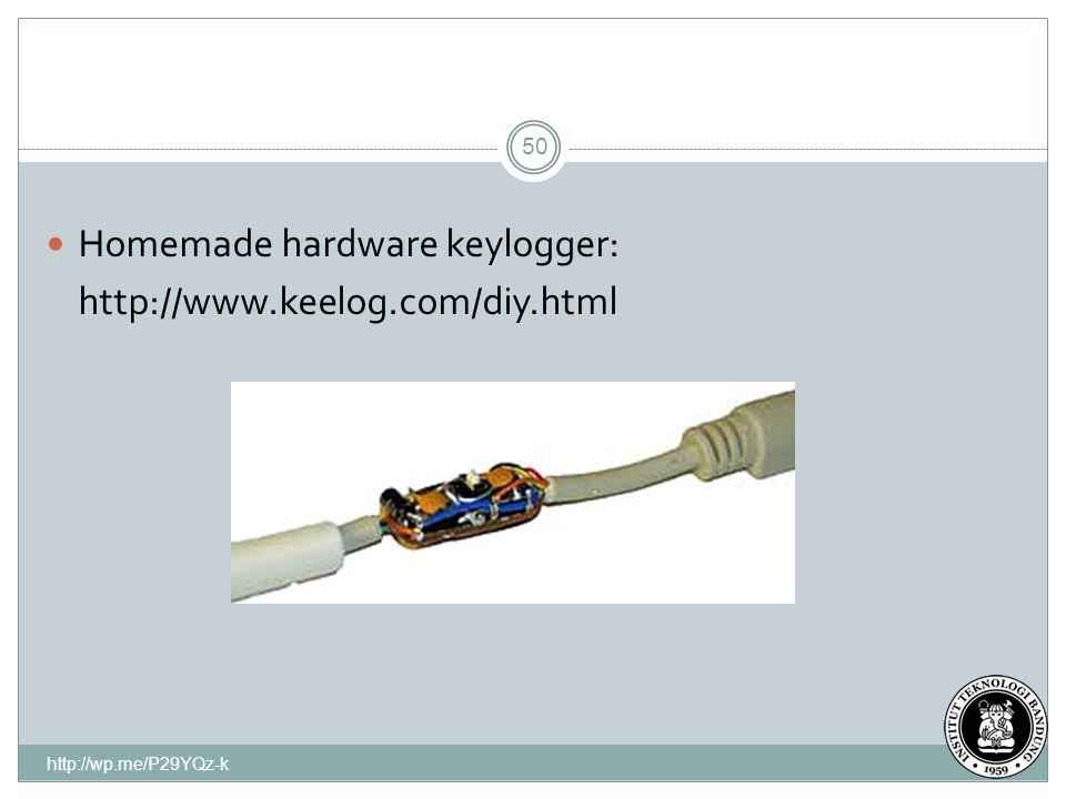 http://wp.me/P29YQz-k 50 Homemade hardware keylogger: http://www.keelog.com/diy.html