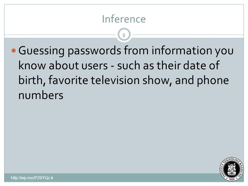 Inference http://wp.me/P29YQz-k Guessing passwords from information you know about users - such as their date of birth, favorite television show, and phone numbers 9