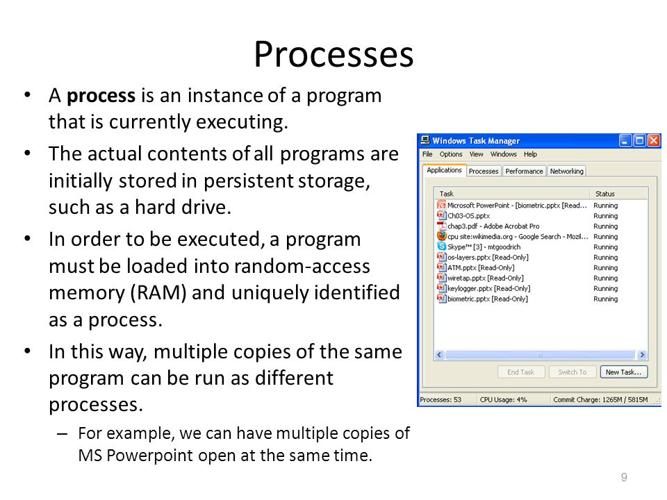 Processes A process is an instance of a program that is currently executing. The actual contents of all programs are initially stored in persistent st