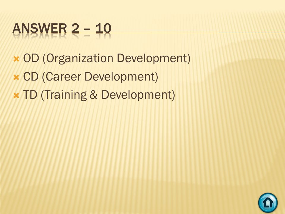  OD (Organization Development)  CD (Career Development)  TD (Training & Development)
